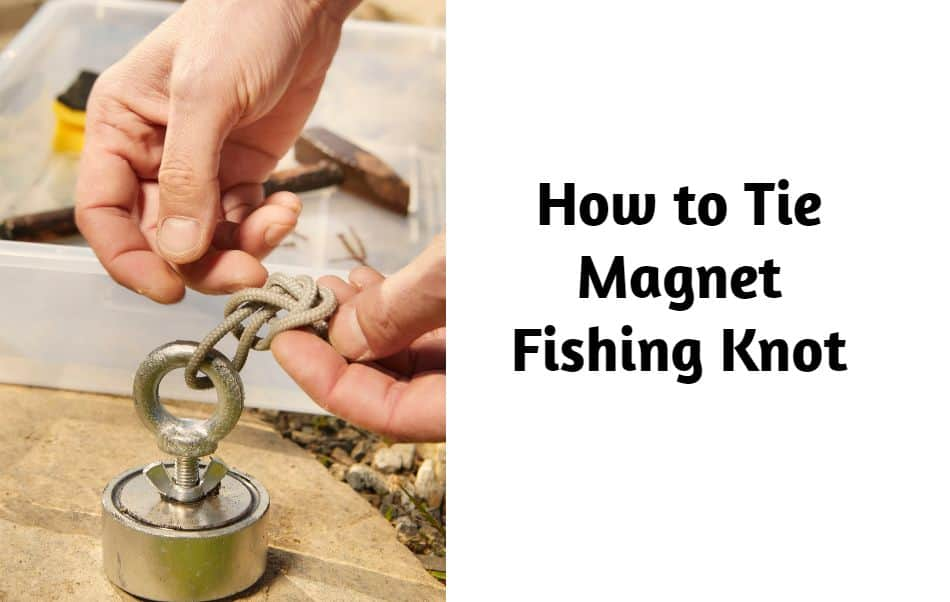 how to tie magnet fishing knot